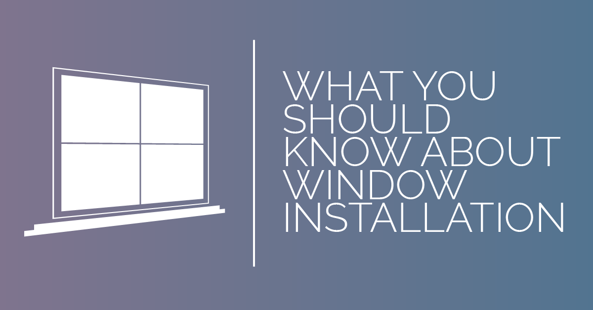 What You Should Know About Window Installation