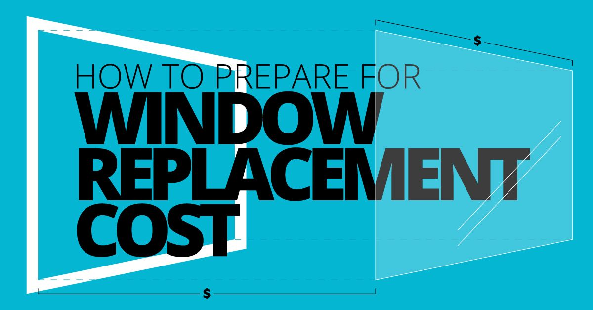 How to Prepare for Window Replacement Cost