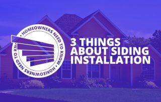 3 Things That Homeowners Need to Know About Siding Installation