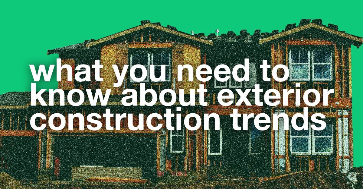 Exterior Construction Trends You Need to Know About