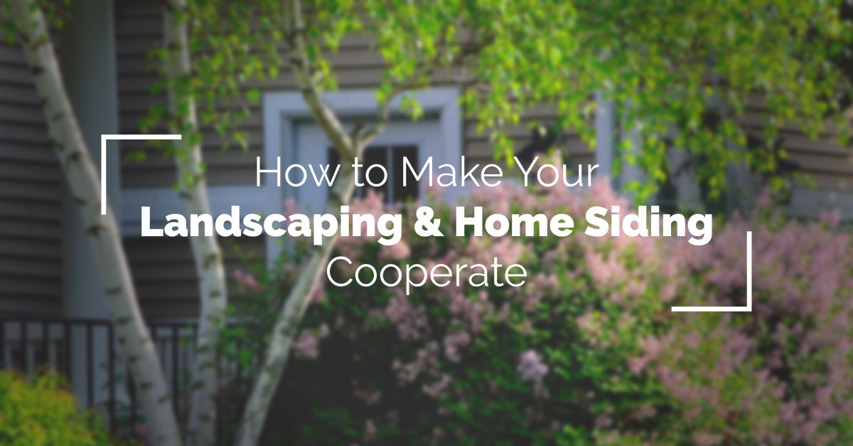 How to Make Your Landscaping and Home Siding Cooperate