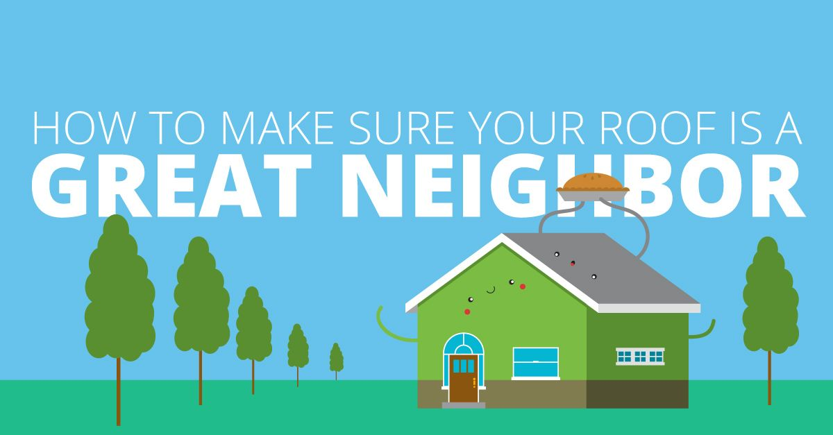 How to Make Sure Your Roof is a Great Neighbor