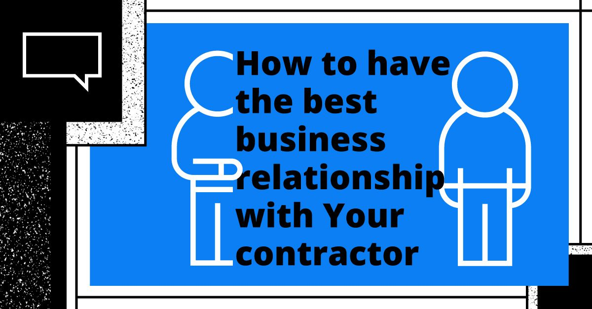 Have the best business relationship with your roofing contractor