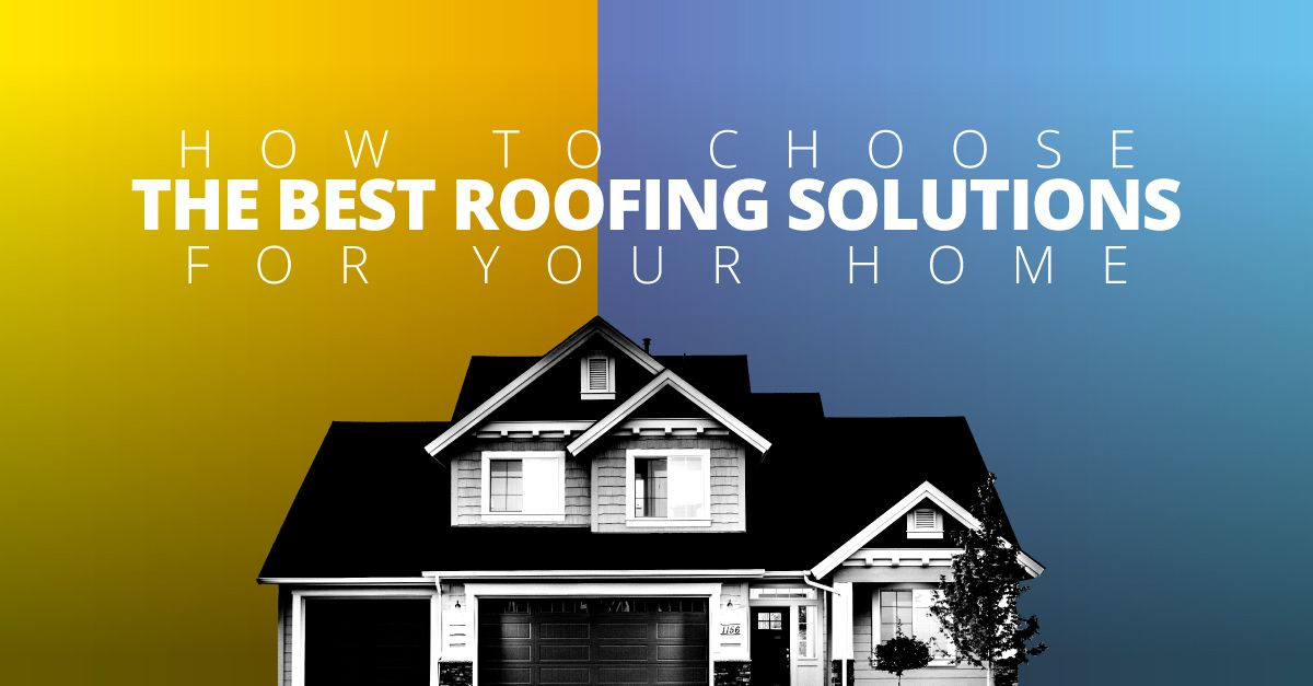 Straightline Construction How to choose the best roofing solutions for your home
