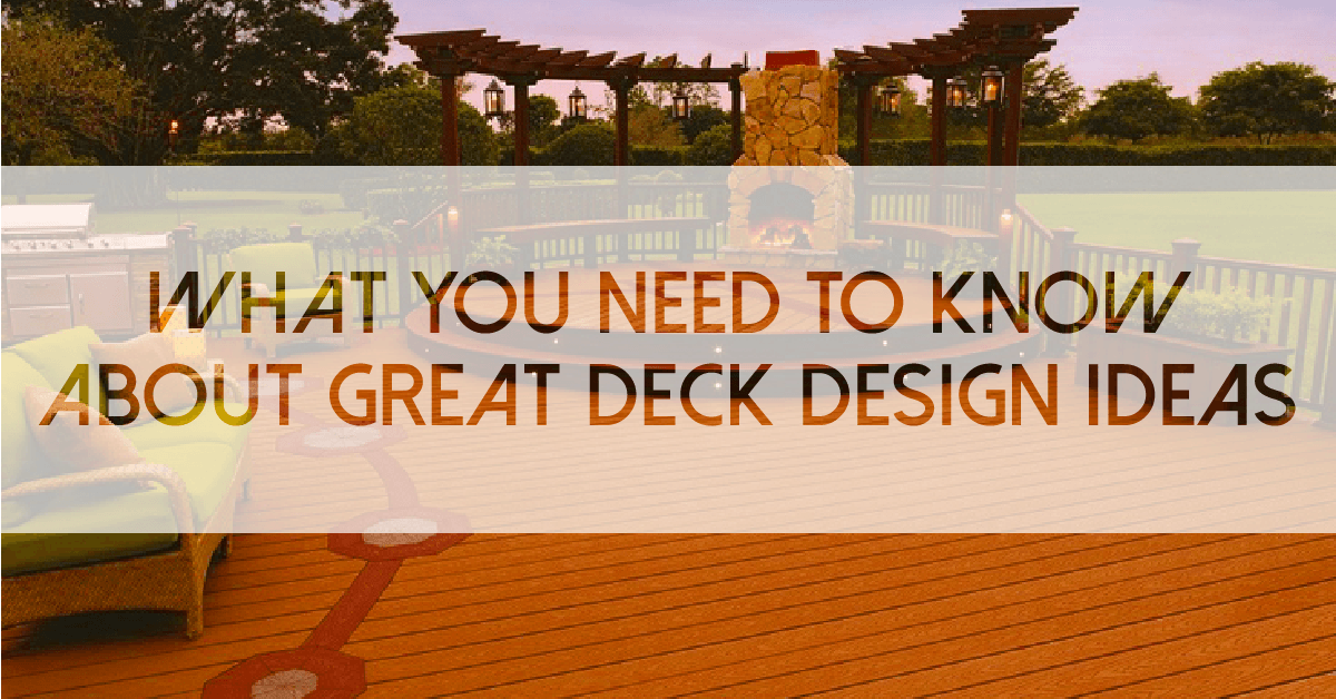 What You Need to Know about Great Deck Design Ideas