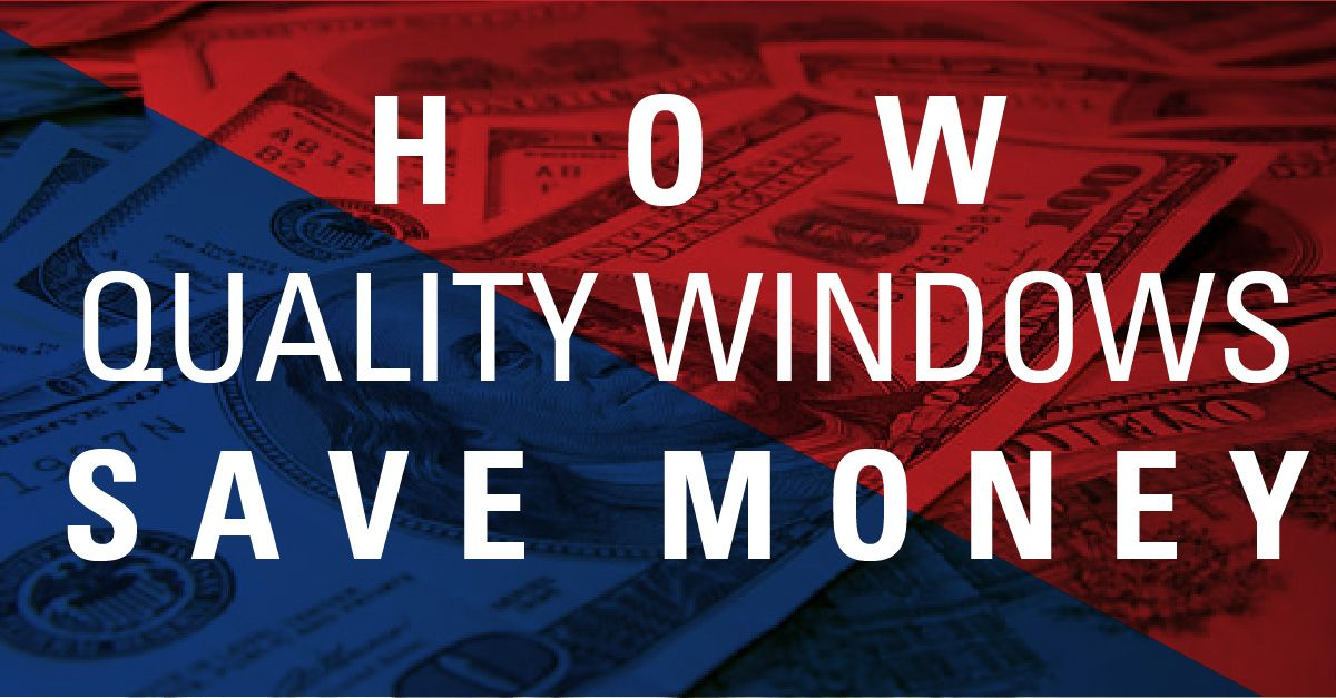 How Quality Windows Save Money