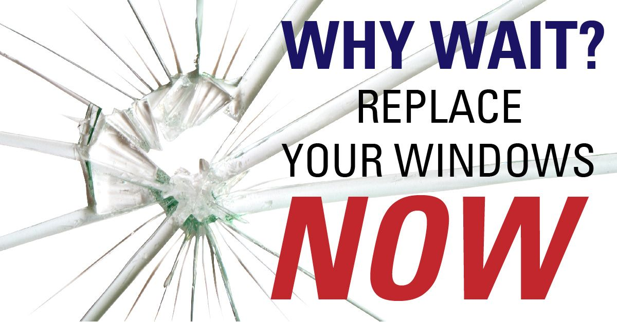 Why wait to replace your windows?