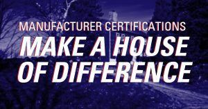 Manufacturer Certifications Make A House of Difference