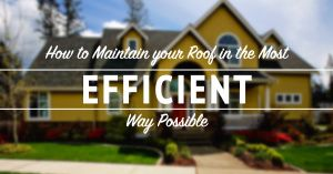 How to Mainitan Your Roof in the Most Efficient Way Possible