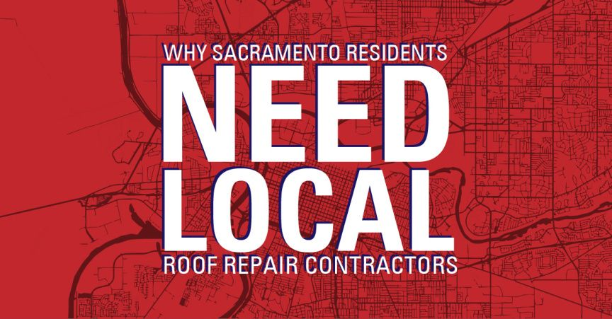 Why Sacramento Residents Need Local Roofing Contractors |
