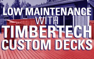 Low Maintenance with TimberTech Custom Decks