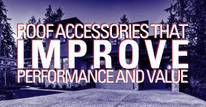 Roof Acessories That Improve Performance And Vaule