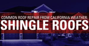 Common Roof Repair From California Weather: Shingle Roofs
