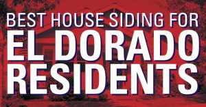 Best House Siding For El Dorado Residents