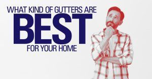 Button - What Kind of Gutters Are the Best for Your Home?