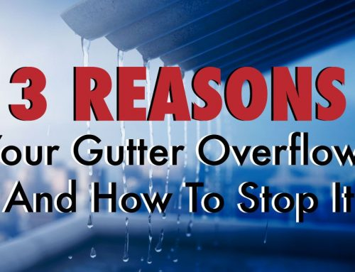3 Reasons Your Gutter Overflows And How To Stop It