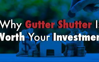 Why Gutter Shutter Is Worth Your Investment