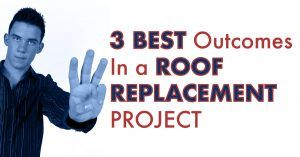 3 Best Outcomes in a Roof Replacement Project
