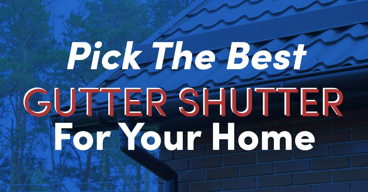 Pick the Best Gutter Shutter for Your Home