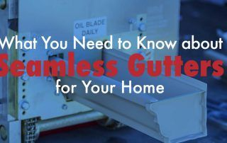 What You Need to Know about Seamless Gutters for Your Home