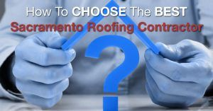 How To Choose The Best Sacramento Roofing Contractor