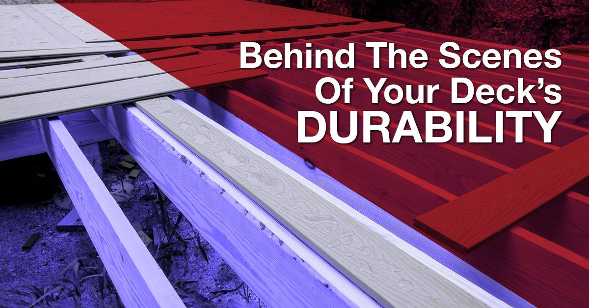 Behind The Scenes Of Your Deck's Durability